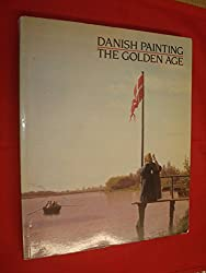 Danish Painting: The Golden Age: a Loan Exhibition from the Statens Museum for Kunst, Copenhagen, Denmark