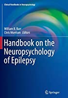 Handbook on the Neuropsychology of Epilepsy (Clinical Handbooks in Neuropsychology)