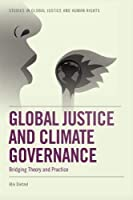 Global Justice and Climate Governance: Bridging Theory and Practice (Edinburgh Studies in Global Ethics)