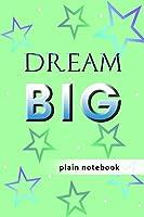 Blank Plain Notebook: Dream Big