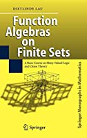 Function Algebras on Finite Sets: Basic Course on Many-Valued Logic and Clone Theory (Springer Monographs in Mathematics)