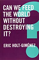 Can We Feed the World Without Destroying It? (Global Futures)
