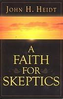 A Faith For Skeptics: A Book Of Popular Apologetics