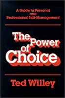 The Power of Choice: A Guide to Personal and Professional Self-Management