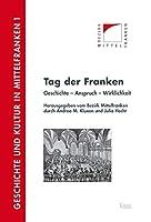 Tag Der Franken: Geschichte - Anspruch - Wirklichkeit (Geschichte Und Kultur in Mittelfranken)