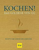 Kochen! Das Goldene von GU: Rezepte zum Glaenzen und Geniessen