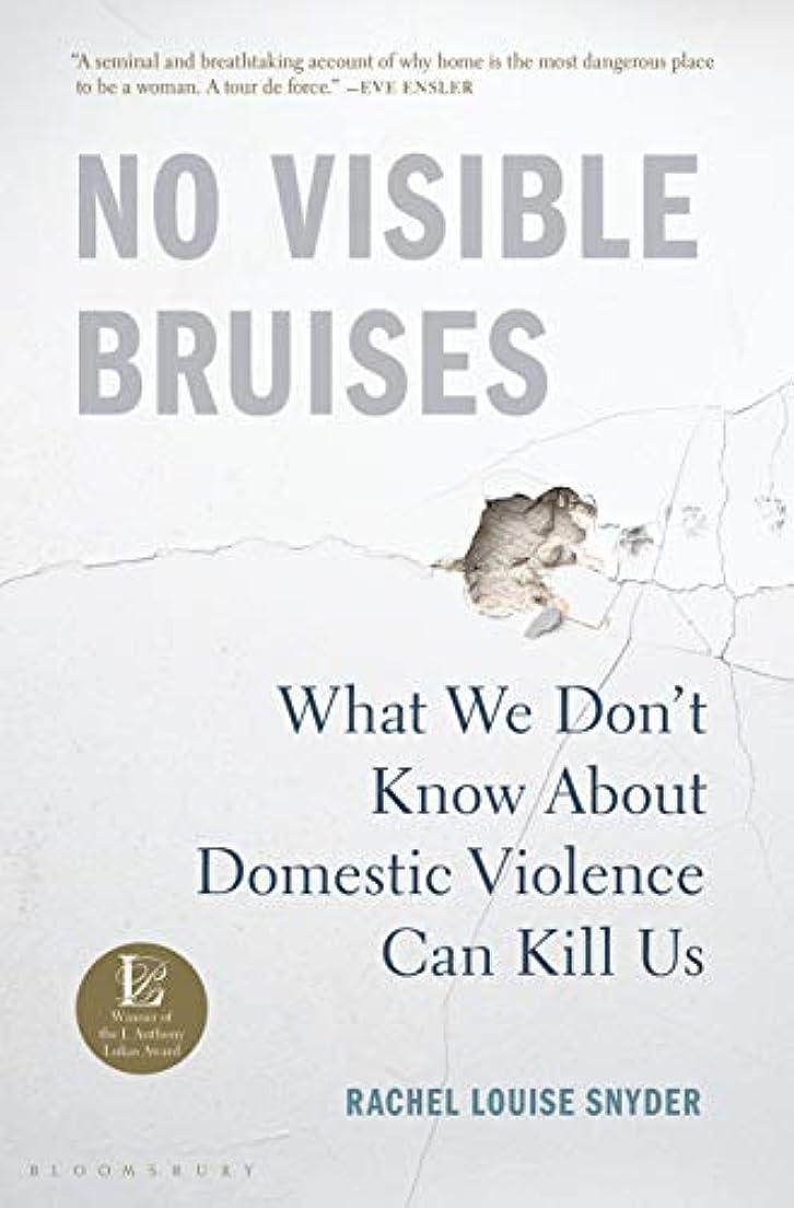 合体社会そんなにNo Visible Bruises: What We Don't Know About Domestic Violence Can Kill Us (English Edition)