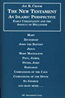 The New Testament: An Islamic Perspective: Early Christianity and the Assult of Hellenism