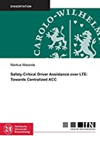 Safety-Critical Driver Assistance Over LTE: Towards Centralized ACC (Mitteilungen aus dem Institut fur Nachrichtentechnik der Technischen Universitat Braunschweig)