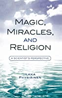 Magic, Miracles and Religion: A Scientist's Perspective (Cognitive Science of Religion Series)