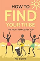 How to Find Your Tribe: The Right People for You