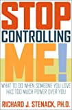 Stop Controlling Me!: What to Do When Someone You Love Has Too Much Power over You