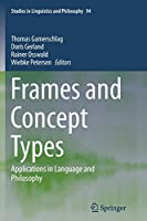 Frames and Concept Types: Applications in Language and Philosophy (Studies in Linguistics and Philosophy)