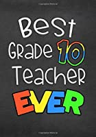 Best Grade 10 Teacher Ever: End Of The Year Teacher Gifts (Teacher Appreciation Gift Notebook) (Inspirational Notebooks for Teachers)