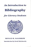 An Introduction to Bibliography for Literary Students (St. Paul's Bibliographies)