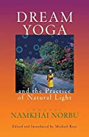 Dream Yoga and the Practice of Natural Light by Chogyal Namkhai Norbu(2002-04-19)