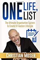 One Life, One List: The Ultimate Organisation System To Create A Freedom Lifestyle