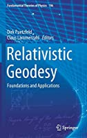 Relativistic Geodesy: Foundations and Applications (Fundamental Theories of Physics)