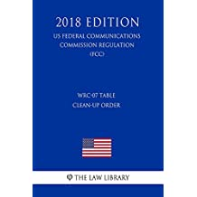WRC-07 Table Clean-up Order (US Federal Communications Commission Regulation) (FCC) (2018 Edition)