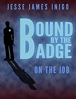 Bound by the Badge: On the Job by [Inigo, Jesse James]