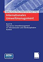 Internationales Umweltmanagement: Band III: Operatives Umweltmanagement im internationalen und interdisziplinaeren Kontext