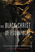 The Black Christ of Esquipulas: Religion and Identity in Guatemala