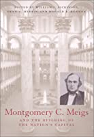 Montgomery C. Meigs and the Building of the Nation's Capital (Perspectives on the Art and Architectural History of the United States Capital)