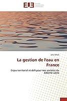 La gestion de l'eau en France: Enjeu territorial et d?fi pour nos soci?t?s du XXI?me si?cle (Omn.Univ.Europ.) (French Edition)【洋書】 [並行輸入品]