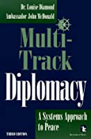 Diplomacy, Multi-track: A Systems Approach to Peace (Kumarian Press Books for a World That Works)