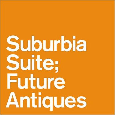 Suburbia suite; Future Antiquesの詳細を見る