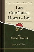 Les Comédiens Hors La Loi (Classic Reprint)