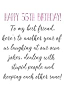 Happy 55th Birthday To My Best Friend: Funny 55th Birthday Card Quote Journal / Notebook / Diary / Greetings / Appreciation Gift (6 x 9 - 110 Blank Lined Pages)
