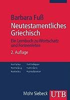 Neutestamentliches Griechisch: Ein Lernbuch Zu Wortschatz Und Formenlehre