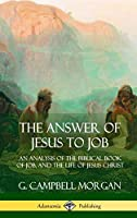 The Answer of Jesus to Job: An Analysis of the Biblical Book of Job, and the Life of Jesus Christ (Hardcover)