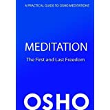 Meditation - The First and Last Freedom: A Practical Guide to Osho Meditations: A First and Last Freedom