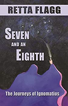 Seven And An Eighth (The Journeys of Ignomatius Book 1) by [Flagg, Retta]