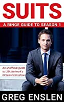 Suits: A Binge Guide to Season 1: An Unofficial Viewer's Guide to USA Network's Award-Winning Television Show