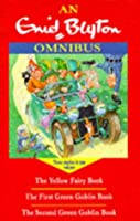 "Enid Blyton Omnibus: ""First Green Goblin Book"", ""Second Green Goblin Book"", ""Yellow Fairy Book"""