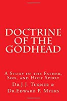 Doctrine of the Godhead: A Study of the Father, Son, and Holy Spirit