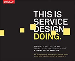 This Is Service Design Doing: Applying Service Design Thinking in the Real World by [Stickdorn, Marc, Hormess, Markus Edgar, Lawrence, Adam, Schneider, Jakob]