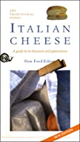 Italian Cheese: Two Hundred And Ninety-Three Traditional Types: Guide to Their Discovery And Appreciation