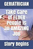 Take Care of ELDER Peaple Geriatrician Journal Notebook Gift: Inspirational Lined Geriatric Diary book Gifts / 100 Pages 6*9 Book for Geriatrician and elderhood care giver