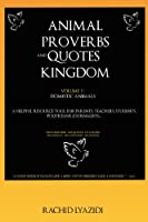 Animal Proverbs and Quotes Kingdom: Volume One: Domestic Animals