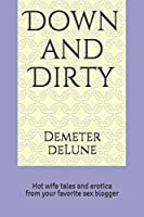 Down and Dirty: Hot wife tales and erotica from your favorite sex blogger (Hot Wife Tales Volume One)