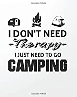 I don't need therapy I just need to go camping: Camping Lined Notebook Journal Daily Planner Diary 8x 10 (Camping Notebook Notepad Blank Lined Book Series) (Volume 2) [並行輸入品]