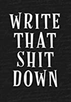 Write That Shit Down Notebook (A5): A Classic Ruled/Lined Journal/Composition Book To Write In With Funny/Sarcastic Quote Cover (Charcoal/Gray) Presents for Men and Women (Adults)) [並行輸入品]