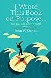 I Wrote This Book on Purpose...: So You Can Know Yours (English Edition)
