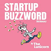 Startup Buzzword Dictionary (The Lunicorn Startup Dictionary)