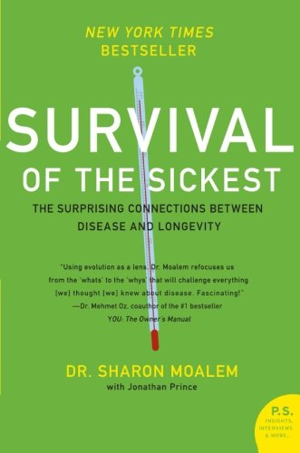 Download Survival of the Sickest: The Surprising Connections Between Disease and Longevity (P.S.) 0060889667
