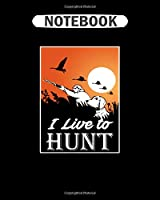 Notebook: i live to hunt  College Ruled - 50 sheets, 100 pages - 8 x 10 inches